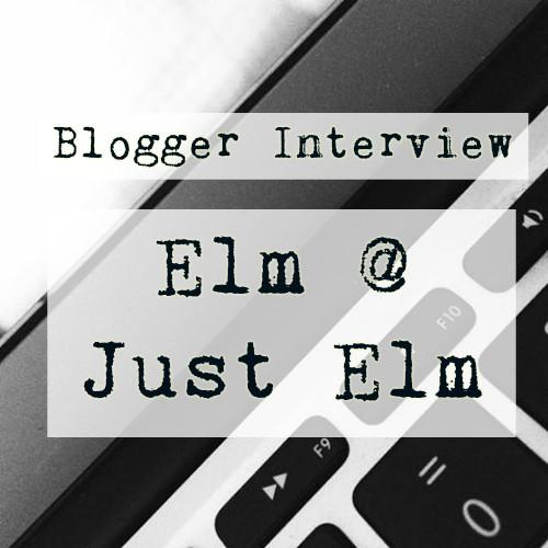Blogger Interview: Elm @ JustElm