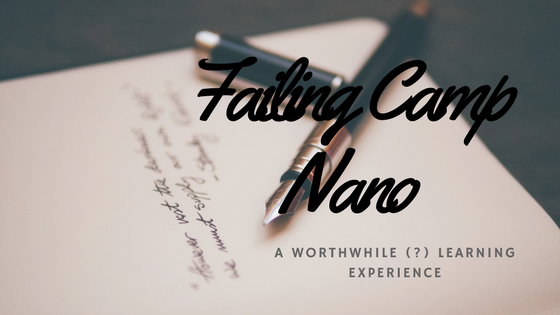Camp NaNoWriMo Reflection Upon My Failures