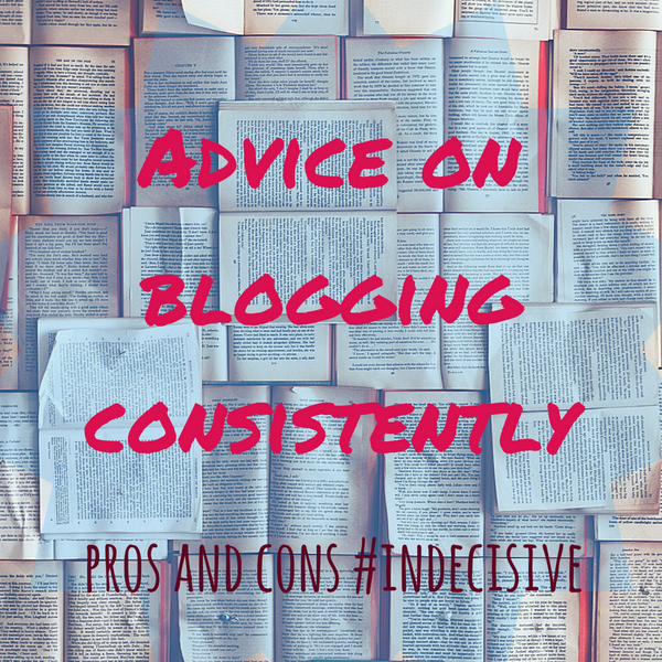 Blogging Advice: Consistency (Pros and Cons)