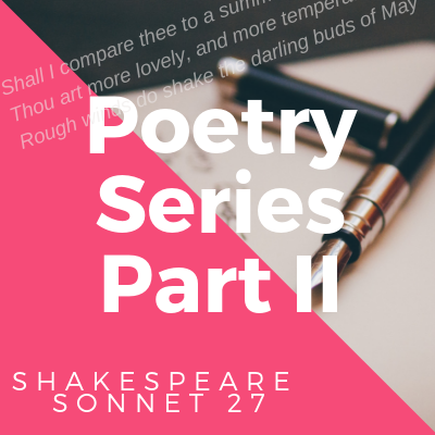 Poetry Series II: Shakespeare Sonnet 27