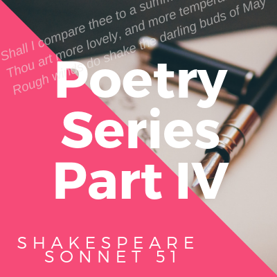 Poetry Series IV: Shakespeare Sonnet 51
