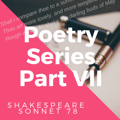 Poetry Series VII: Shakespeare Sonnet 78