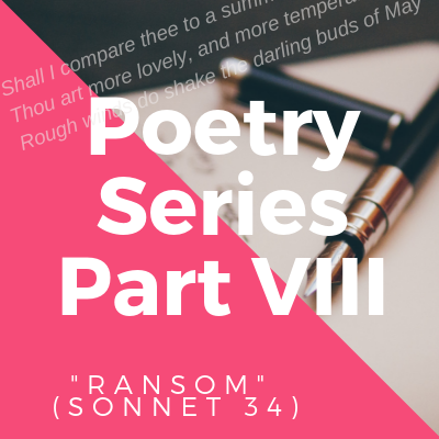 "Poetry Series VIII: ""Ransom"" in Sonnet 34"