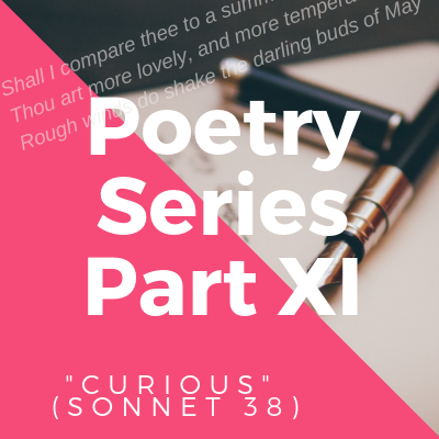 "Poetry Series IX: ""Curious"" in Sonnet 38"