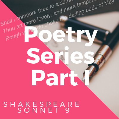 Poetry Series I: Shakespeare Sonnet 9